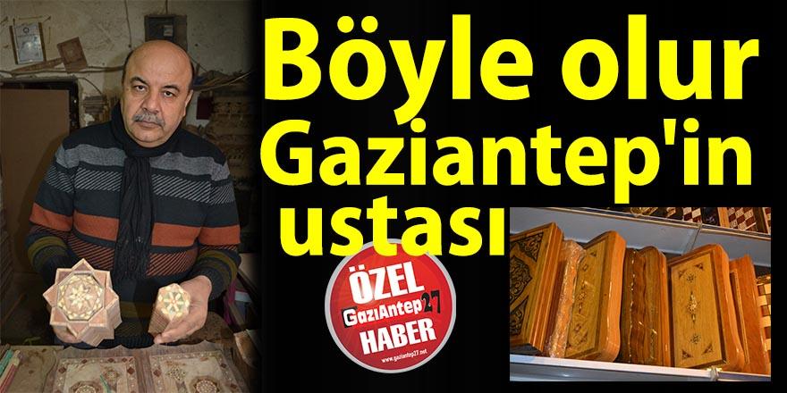 Böyle olur Gaziantep'in ustası