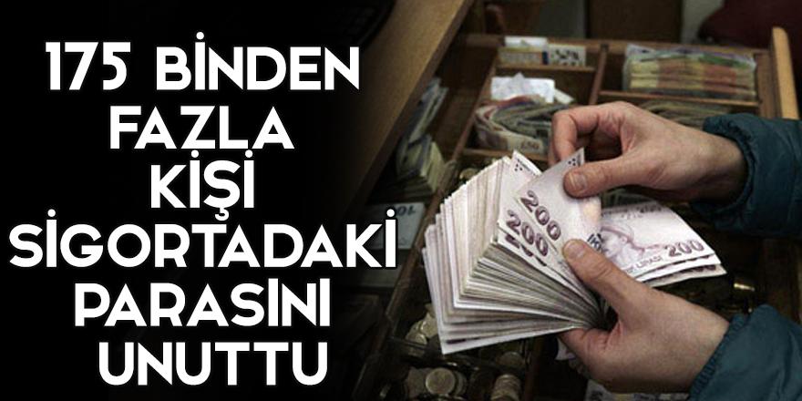 175 binden fazla kişi sigortadaki parasını unuttu