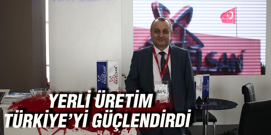 Yerli üretim Türkiye'yi güçlendirdi