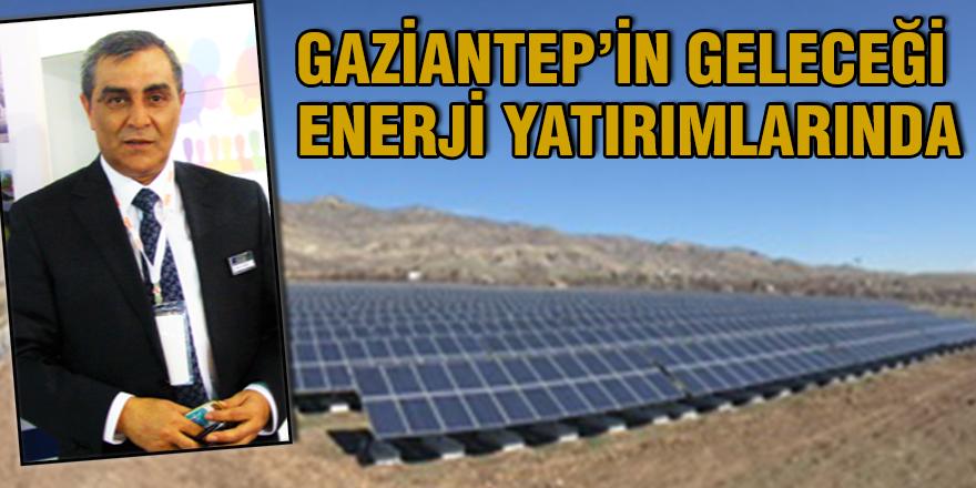 Gaziantep'in geleceği Enerji yatırımlarında