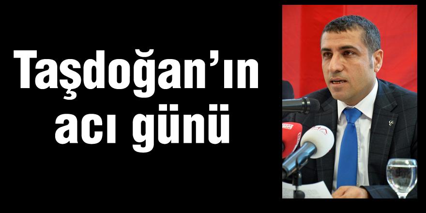 Taşdoğan'ın acı günü