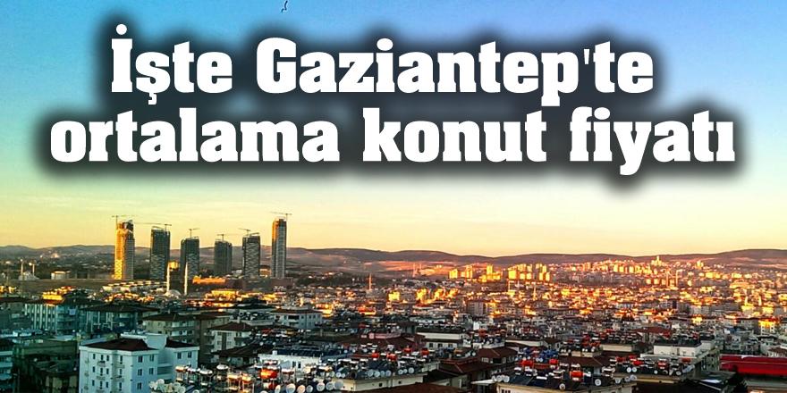 İşte Gaziantep'te ortalama konut fiyatı