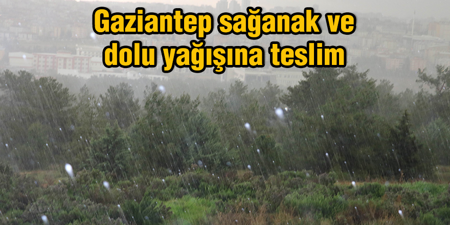 Gaziantep sağanak ve dolu yağışına teslim
