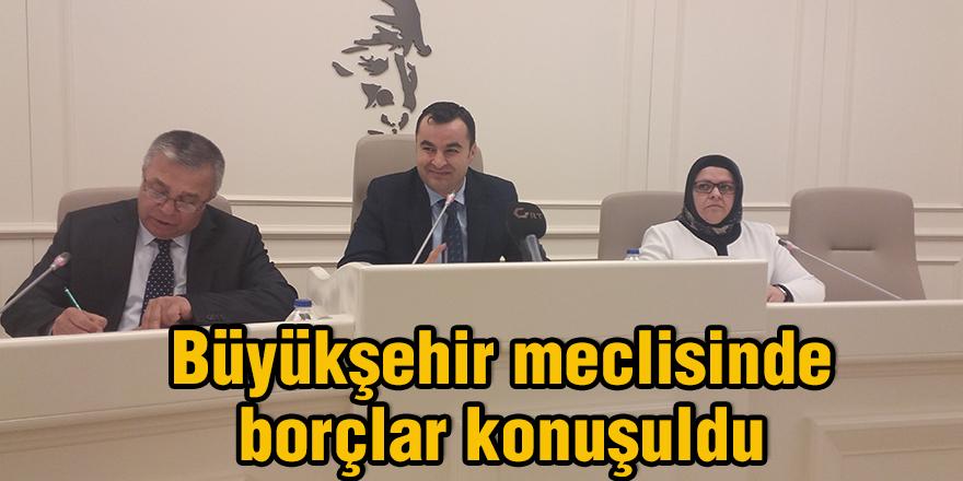 Büyükşehir meclisinde borçlar konuşuldu