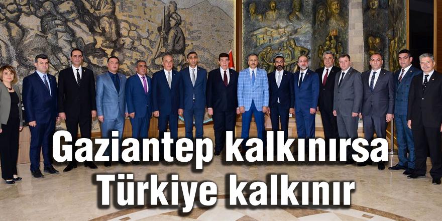 Gaziantep kalkınırsa Türkiye kalkınır