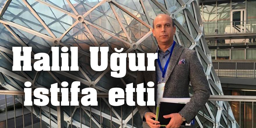 Halil Uğur istifa etti
