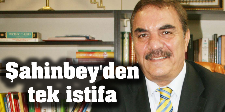 Şahinbey'den tek istifa