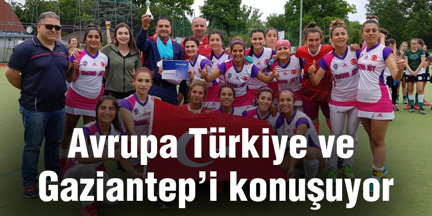 Avrupa Türkiye ve Gaziantep'i konuşuyor