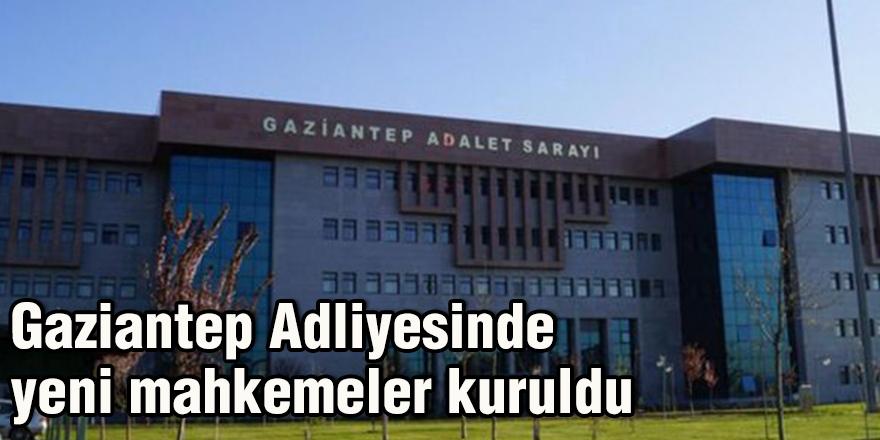Gaziantep Adliyesinde yeni mahkemeler kuruldu