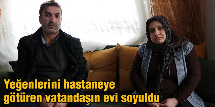 Yeğenlerini hastaneye götüren vatandaşın evi soyuldu