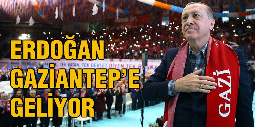 Erdoğan Gaziantep'e geliyor