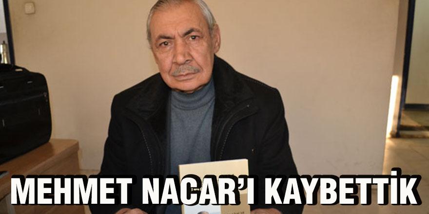 Mehmet Nacar'ı kaybettik