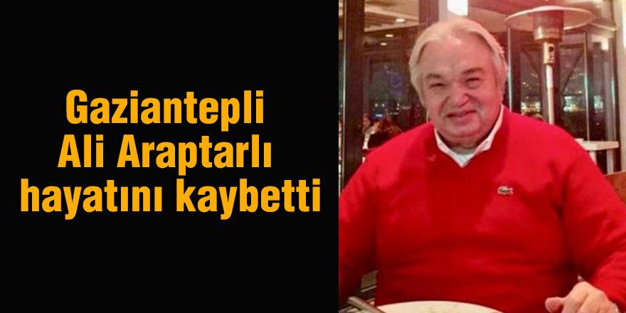 Gaziantepli Ali Araptarlı hayatını kaybetti