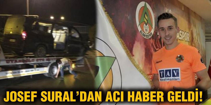JOSEF SURAL'DAN ACI HABER GELDİ!