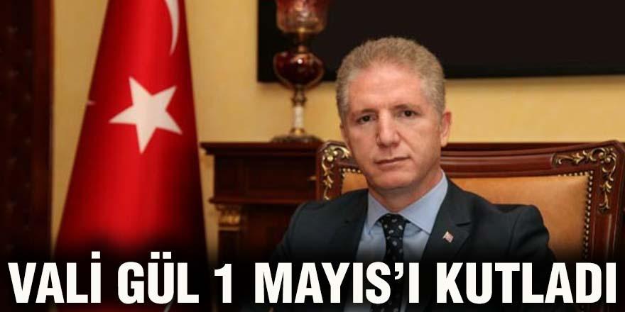 Vali Gül 1 Mayıs'ı kutladı