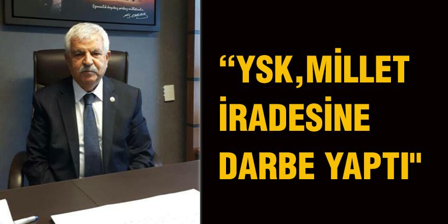"""YSK, MİLLET İRADESİNE DARBE YAPTI"""