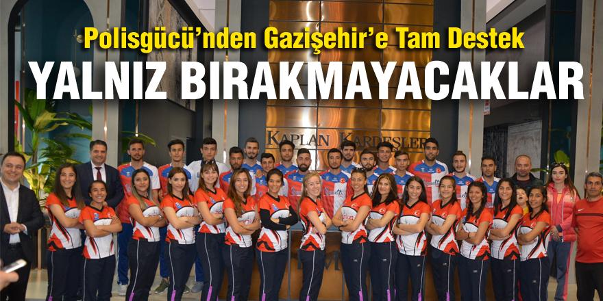 Polisgücü'nden Gazişehir'e Tam Destek