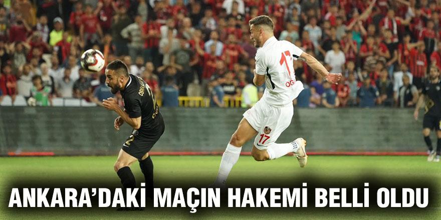 Ankara'daki maçın hakemi belli oldu
