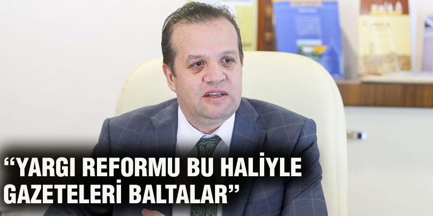 """""""YARGI REFORMU BU HALİYLE GAZETELERİ BALTALAR"""""""