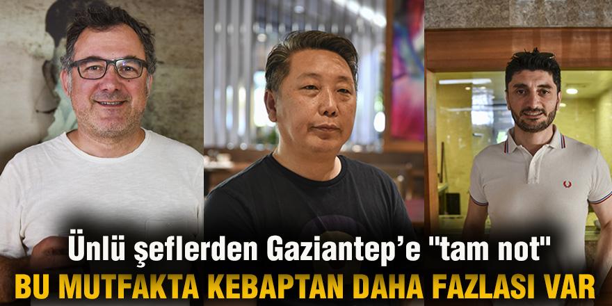 "Ünlü şeflerden Gaziantep'e ""tam not"""