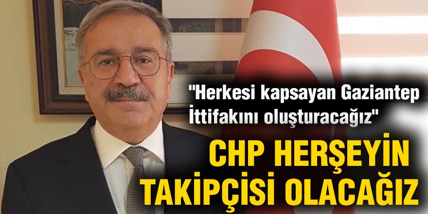 CHP herşeyin takipçisi olacağız