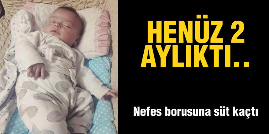 Nefes borusuna süt kaçan 2 aylık bebek öldü