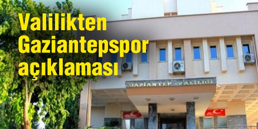 Valilikten Gaziantepspor açıklaması