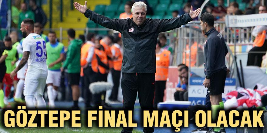 Göztepe final maçı olacak