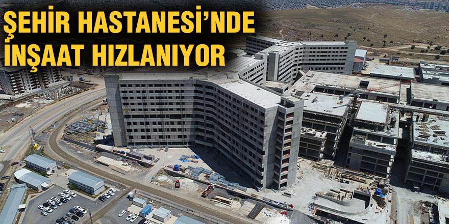 Şehir Hastanesi'nde inşaat hızlanıyor