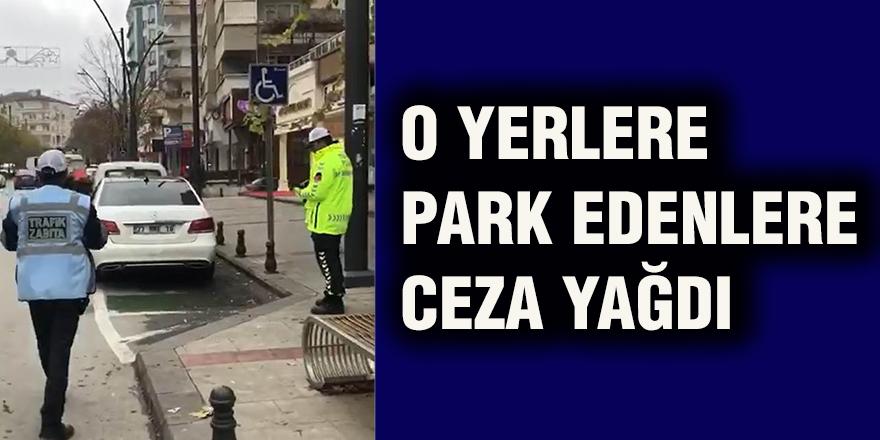 O yerlere park edenlere ceza yağdı
