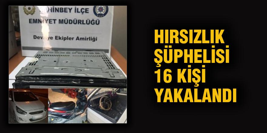 Hırsızlık şüphelisi 16 kişi yakalandı