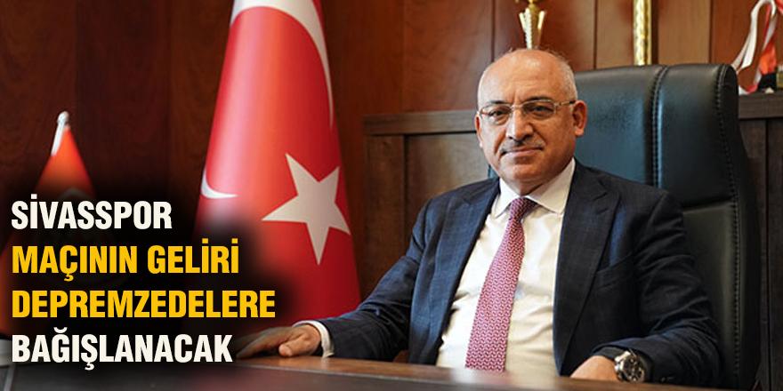Sivasspor maçının geliri depremzedelere bağışlanacak