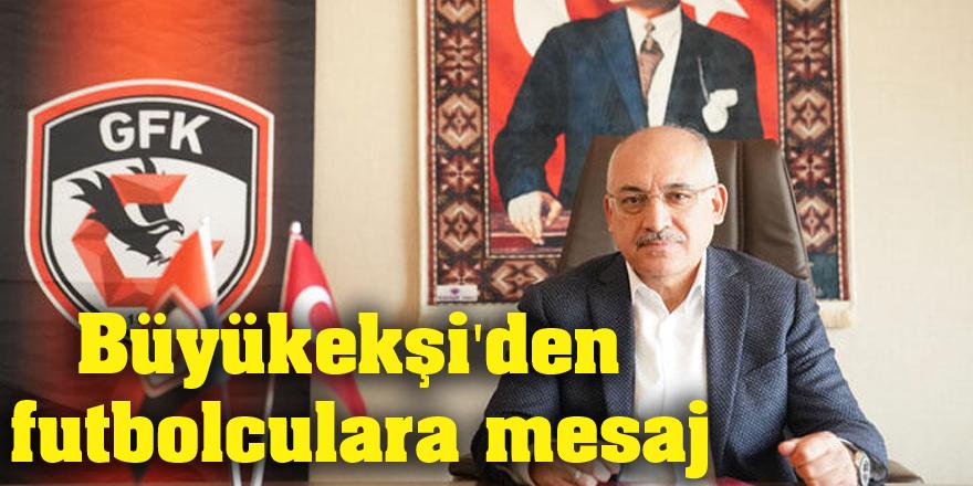 Büyükekşi'den futbolculara mesaj