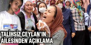 Talihsiz Ceylan'ın ailesinden açıklama