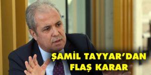 ŞAMİL TAYYAR'DAN FLAŞ KARAR