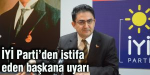 İYİ Parti'den istifa eden başkana uyarı