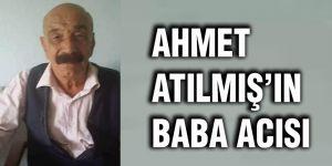Ahmet Atılmış'ın baba acısı