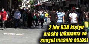 2 bin 938 kişiye maske takmama ve sosyal mesafe cezası