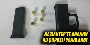 Gaziantep'te aranan 30 şüpheli yakalandı