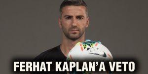 Ferhat Kaplan'a veto