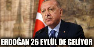 Erdoğan 26 Eylül de geliyor
