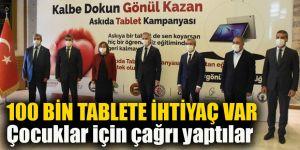 100 BİN TABLETE İHTİYAÇ VAR