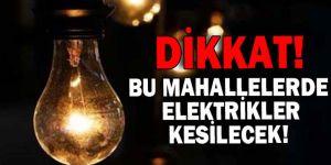 Dikkat! Bu mahallelerde elektrik kesilecek!