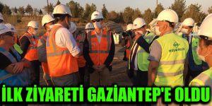 İlk ziyareti Gaziantep'e oldu