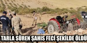TARLA SÜREN ŞAHIS FECİ ŞEKİLDE ÖLDÜ