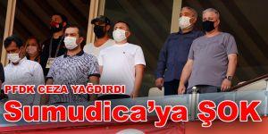 Sumudica'ya 4 maç, oğluna ise 1 yıl men cezası