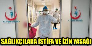 Sağlıkçılara istifa ve izin yasağı