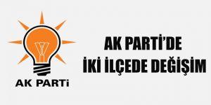 Ak Parti'de iki ilçede değişim