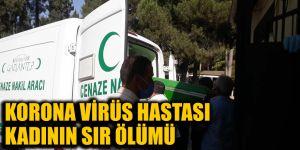 Korona virüs hastası kadının sır ölümü