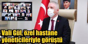 Vali Gül, özel hastane yöneticileriyle görüştü